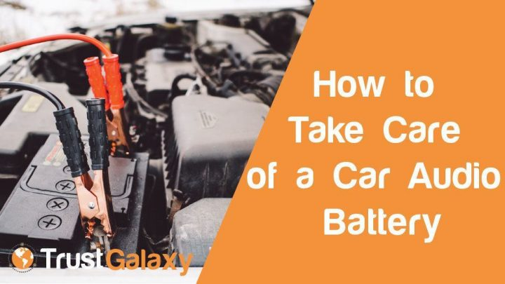 How to Take Care of a Car Audio Battery