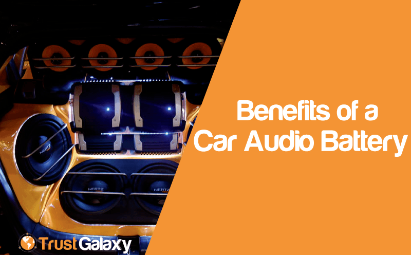 Benefits of a Car Audio Battery [Before you Buy]