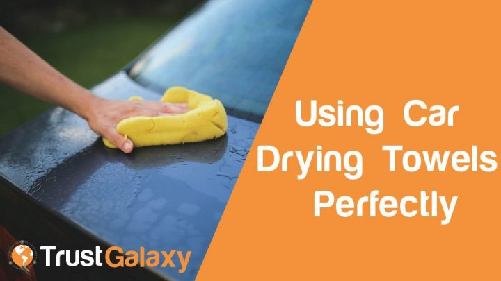 How to use Car Drying Towels Perfectly